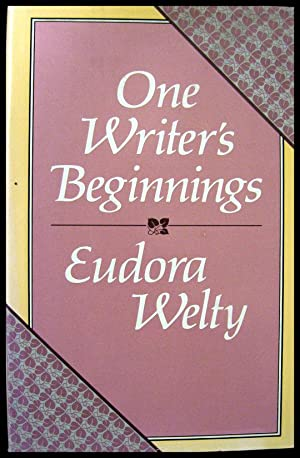 analyzing one writer's beginnings by eudora Later, eudora welty also attended (with her father's blessing since it would lead to a steadily-paying career) the business college of columbia university in new york, with plans to become an advertising copywriter (eudora welty, the writer in america series, 1980 welty, one writer's beginnings, 1982.
