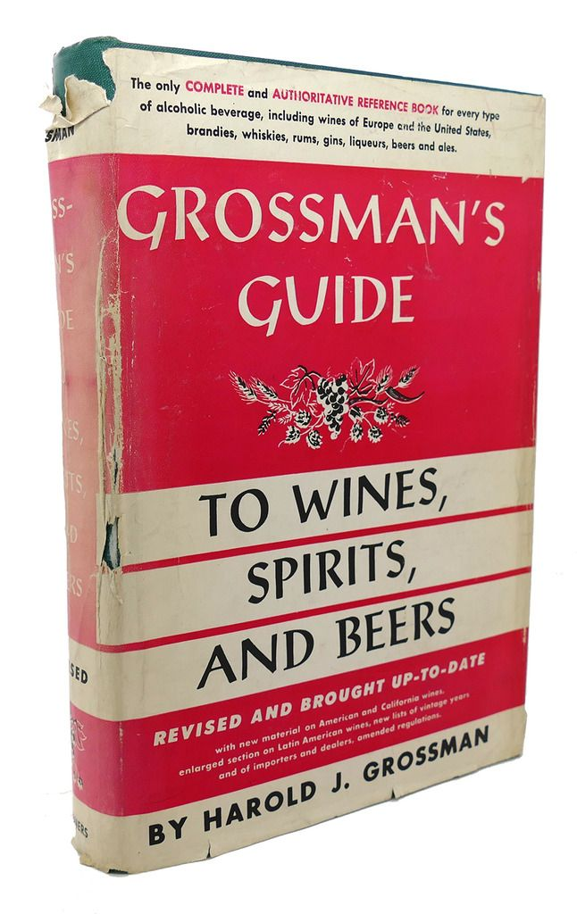 GROSSMAN'S GUIDE TO WINES, SPIRITS, AND BEERS Harold J. Grossman & Harriet Lembeck [ ] [Couverture rigide] Very Good+ in a Good dust jacket. Dust jacket shows edge wear with chipping to spine's crown and in center of spine. Rear panel of jacket shows closed tear to lower edge. Previous owner's initials inked to front end page. ; 8vo 8  - 9  tall; Original unclipped dust jacket protected by archival Brodart cover. All domestic orders shipped protected in a Box.