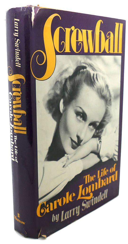 SCREWBALL : The Life of Carole Lombard - Larry Swindell