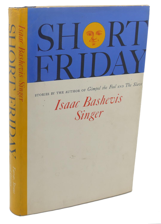 SHORT FRIDAY Isaac Bashevis Singer
