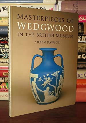 MASTERPIECES OF WEDGWOOD IN THE BRITISH MUSEUM: Dawson, Aileen