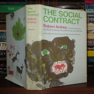 THE SOCIAL CONTRACT A Personal Inquiry Into the Evolutionary Sources of Order and Disorder: Ardrey,...