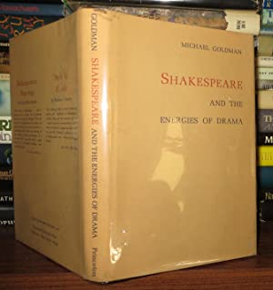 SHAKESPEARE AND THE ENERGIES OF DRAMA: Goldman, Michael