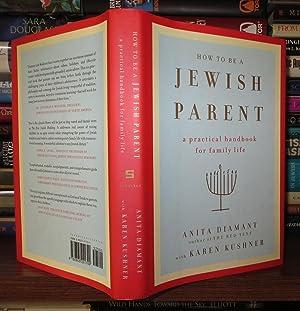 HOW TO BE A JEWISH PARENT A Practical Handbook for Family Life: Diamant, Anita & Karen Kushner