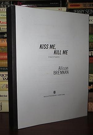 KISS ME, KILL ME A Novel of Suspense: Brennan, Allison