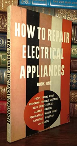 HOW TO REPAIR ELECTRICAL APPLIANCES Trouble Shooting, Adjustment, Repair and Maintenance of ...
