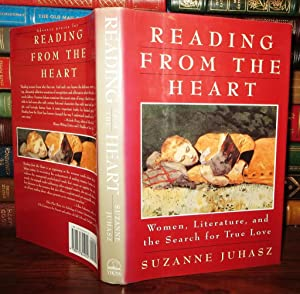 READING FROM THE HEART Woman, Literature, and the Search for True Love: Juhasz, Suzanne