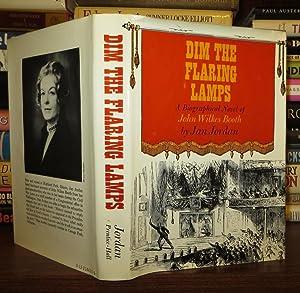 DIM THE FLARING LAMPS; A Novel of the Life of John Wilkes Booth: Jordan, Jan