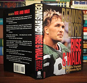 RISE AND WALK The Trial and Triumph of Dennis Byrd: Byrd, Dennis & Michael D'Orso