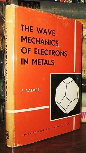 THE WAVE MECHANICS OF ELECTRONS IN METALS: Raimes, Stanley