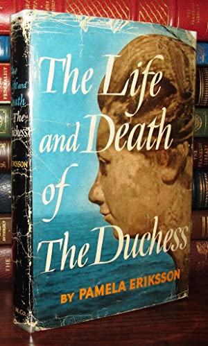THE LIFE AND DEATH OF THE DUCHESS: Eriksson, Pamela