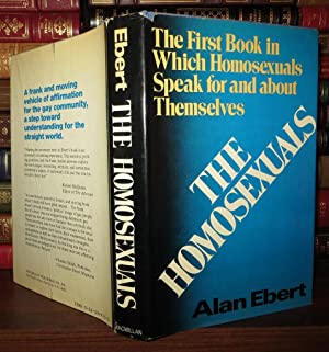 THE HOMOSEXUALS The First Book in Which Homosexuals Speak for and about Themselves: Ebert, Alan