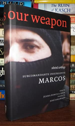 OUR WORD IS OUR WEAPON Selected Writings: Marcos, Subcomandante &