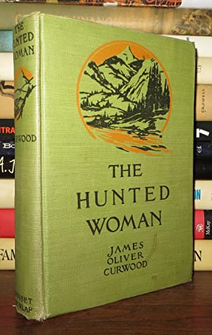 THE HUNTED WOMAN: Curwood, James Oliver