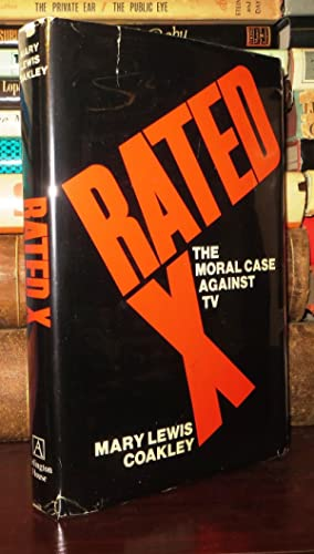 RATED X The Moral Case Against TV: Coakley, Mary Lewis