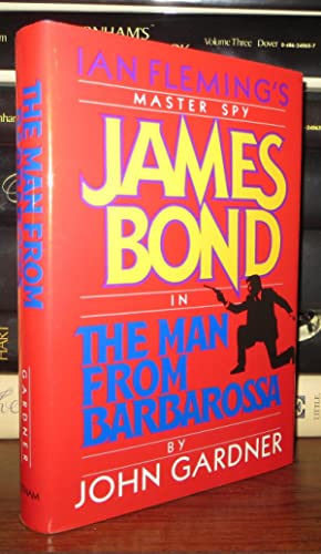 THE MAN FROM BARBAROSSA Ian Fleming's Master Spy James Bond: Gardner, John