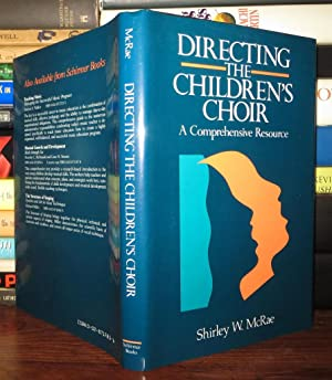 DIRECTING THE CHILDREN'S CHOIR A Comprehensive Resource: McRae, Shirley W.