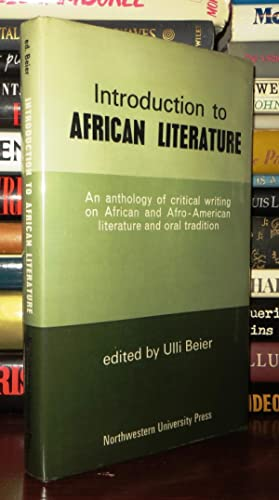 INTRODUCTION TO AFRICAN LITERATURE An Anthology of: Beier, Ulli (editor)