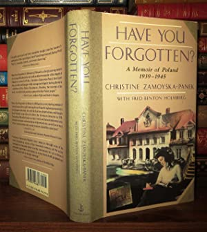 HAVE YOU FORGOTTEN? A Memoir of Poland, 1939-1945: Zamoyska-Panek, Christine