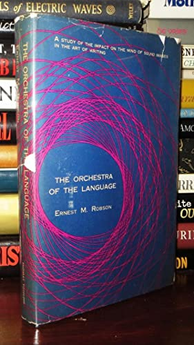 THE ORCHESTRA OF THE LANGUAGE: Robson, Ernest M.