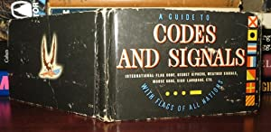A GUIDE TO CODES AND SIGNALS Internation Flag Code, Secret Ciphers, Weather Signals, Morse Code, ...