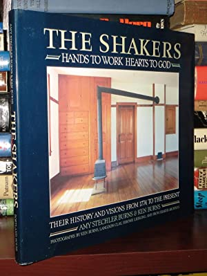 THE SHAKERS Hands to Work, Hearts to God: Burns, Amy Stechler & Ken Burns