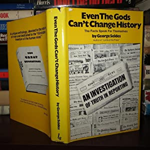 EVEN THE GODS CAN'T CHANGE HISTORY The Facts Speak for Themselves: Seldes, George