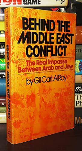 BEHIND THE MIDDLE EAST CONFLICT The Real: Alroy, Gil Carl