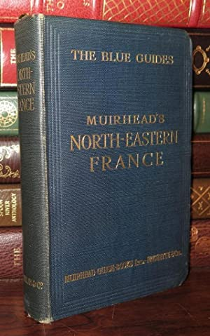 MUIRHEAD'S NORTH-EASTERN FRANCE: Muirhead, Findlay and Marcel Monmarche