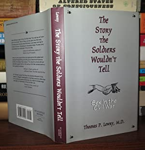 THE STORY THE SOLDIERS WOULDN'T TELL Sex in the Civil War: Lowry, Thomas P.