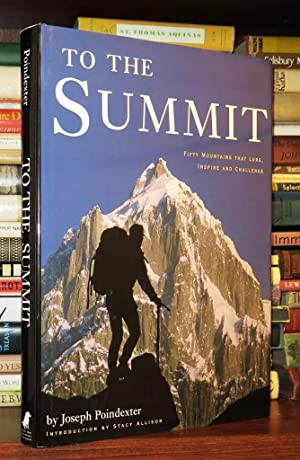 TO THE SUMMIT Fifty Mountains That Lure, Inspire and Challenge: Poindexter, Joseph & Stacy Allison