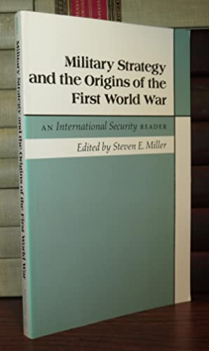 MILITARY STRATEGY AND THE ORIGINS OF THE FIRST WORLD WAR An International Security Reader: Kennedy,...
