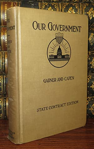 OUR GOVERNMENT: Garner, James Wilford & Louise Irving Capen