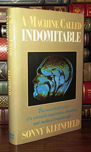 A MACHINE CALLED INDOMITABLE The Remarkable Story of a Scientist's Inspiration, Invention, and...