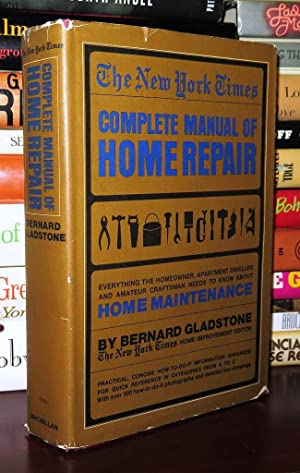 THE NEW YORK TIMES COMPLETE MANUAL OF HOME REPAIR: Gladstone, Bernard
