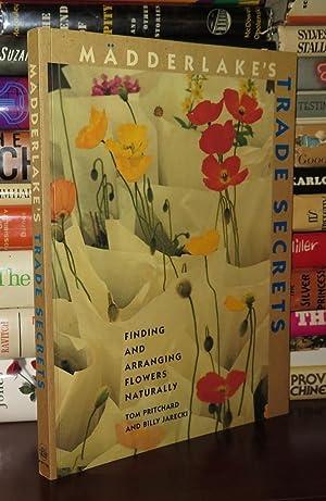MADDERLAKE'S TRADE SECRETS Finding & Arranging Flowers Naturally: Pritchard, Tom & Billy ...