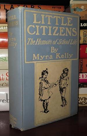 LITTLE CITIZENS The Humors of School Life: Kelly, Myra