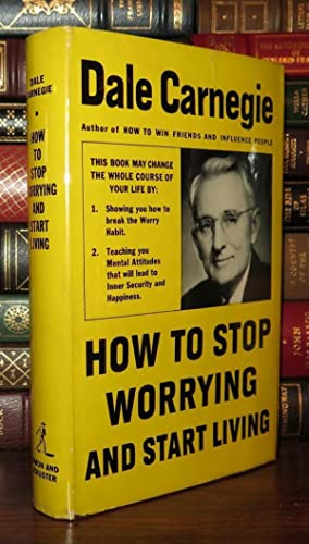 HOW TO STOP WORRYING AND START LIVING: Carnegie, Dale