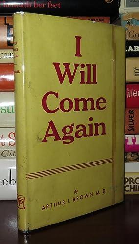 I WILL COME AGAIN: Brown, Arthur I.