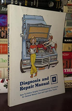 DIAGNOSIS AND REPAIR MANUAL Easy to Follow Graphic Troubleshooting Procedures for General Motors ...