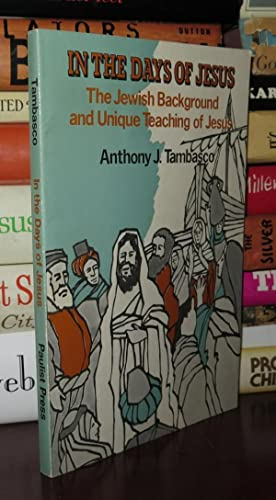 IN THE DAYS OF JESUS The Jewish Background and Unique Teaching of Jesus: Tambasco, Anthony J.