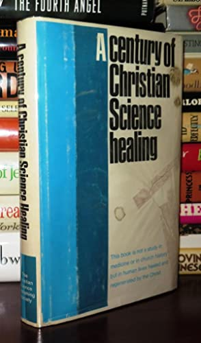 A CENTURY OF CHRISTIAN SCIENCE HEALING: Christian Science Publishing Society