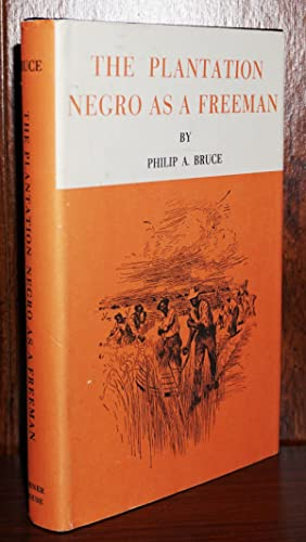 PLANTATION NEGRO AS A FREEMAN Observations on His Character, Conditions and Prospects in Virginia: ...
