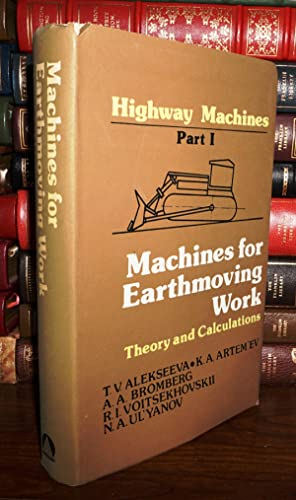 MACHINES FOR EARTHMOVING WORK Theory and Calculation: Alekseeva, T. V. & Artem'ev K. A. & Bromberg ...