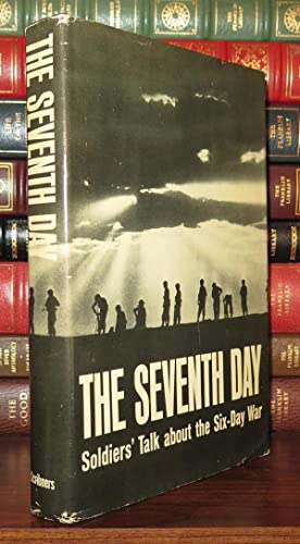 THE SEVENTH DAY Soldiers' Talk about the Six-Day War: Shapira, Avraham (editor)