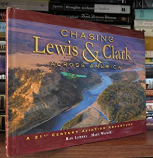 CHASING LEWIS & CLARK ACROSS AMERICA A 21st Century Aviation Adventure: Lowery, Ron & Mary ...