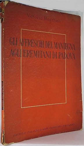 GLI AFFRESCHI DEL MANTEGNA AGLI EREMITANI DI PADOVA: Moschini Vittorio