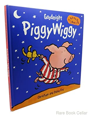 GOODNIGHT PIGGYWIGGY, A PULL-THE-PAGE BOOK: Fox, Christyan & Diane Fox