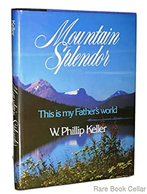 MOUNTAIN SPLENDOR This is my Father's world: Keller, W. Phillip