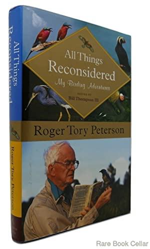 ALL THINGS RECONSIDERED My Birding Adventures: Peterson, Roger Tory & Bill Thompson III